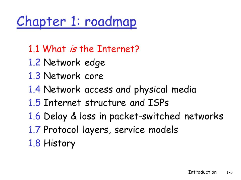 Introduction1-3 Chapter 1: roadmap 1.1 What is the Internet? 1.2 Network edge 1.3 Network core 1.4 Network access and physical media 1.5 Internet stru