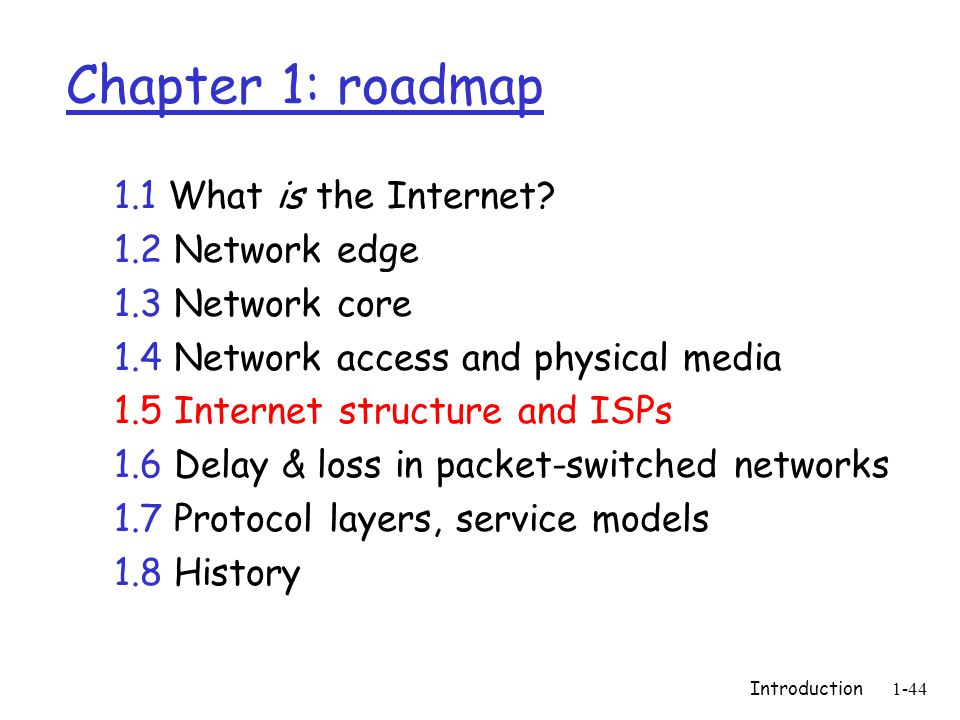 Introduction1-44 Chapter 1: roadmap 1.1 What is the Internet.
