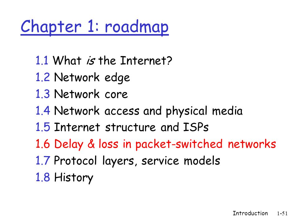 Introduction1-51 Chapter 1: roadmap 1.1 What is the Internet? 1.2 Network edge 1.3 Network core 1.4 Network access and physical media 1.5 Internet str