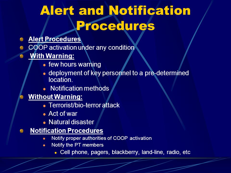 Alert and Notification Procedures Alert Procedures COOP activation under any condition With Warning: few hours warning deployment of key personnel to