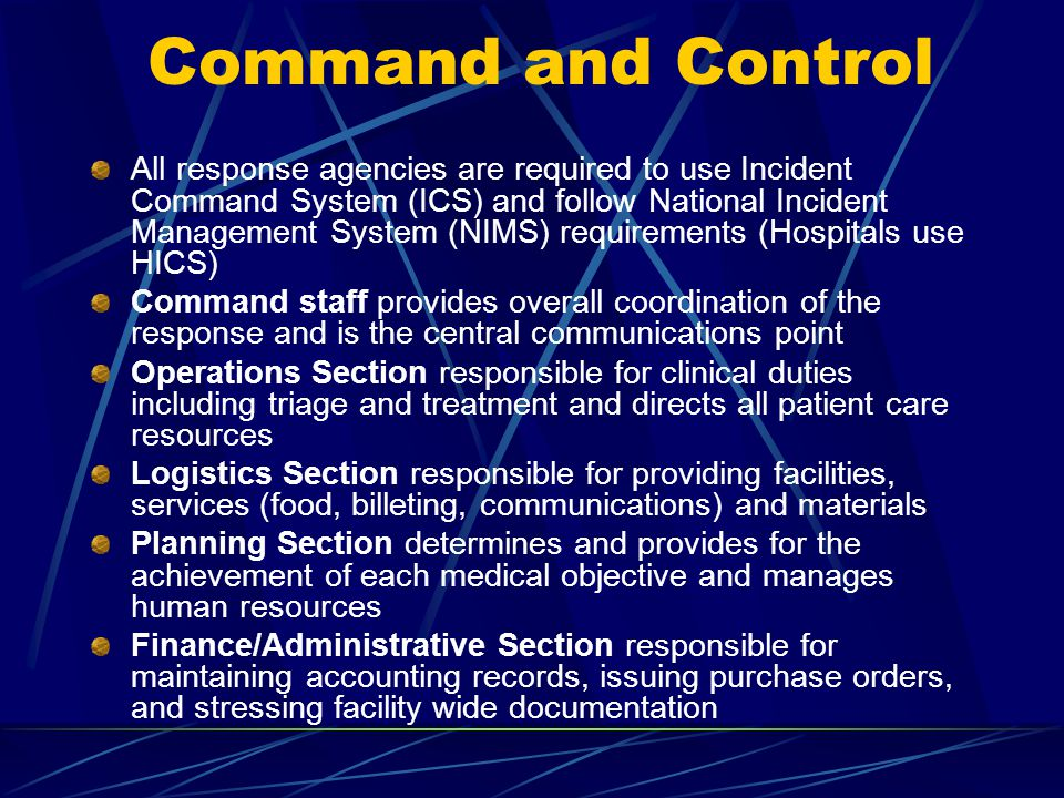 Command and Control All response agencies are required to use Incident Command System (ICS) and follow National Incident Management System (NIMS) requ