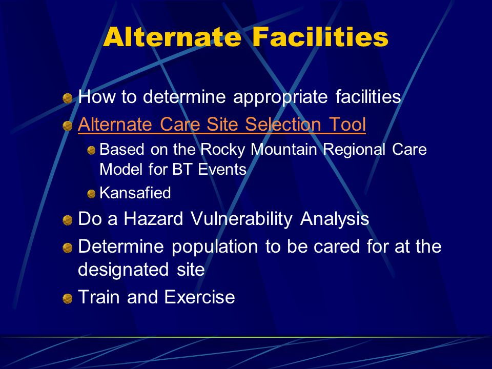 Alternate Facilities How to determine appropriate facilities Alternate Care Site Selection Tool Based on the Rocky Mountain Regional Care Model for BT
