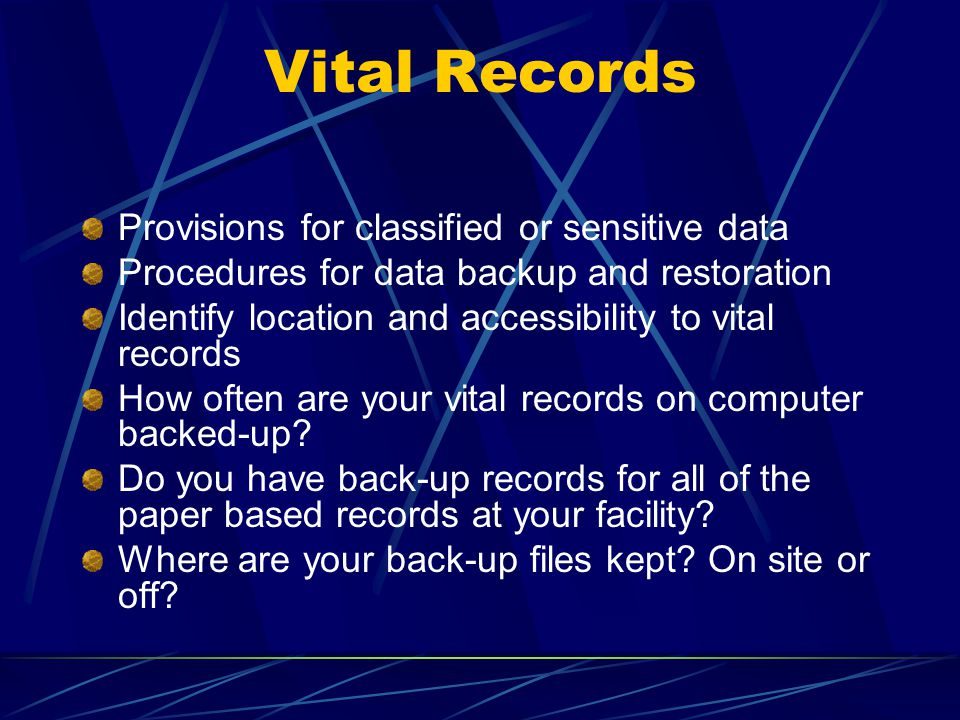 Provisions for classified or sensitive data Procedures for data backup and restoration Identify location and accessibility to vital records How often