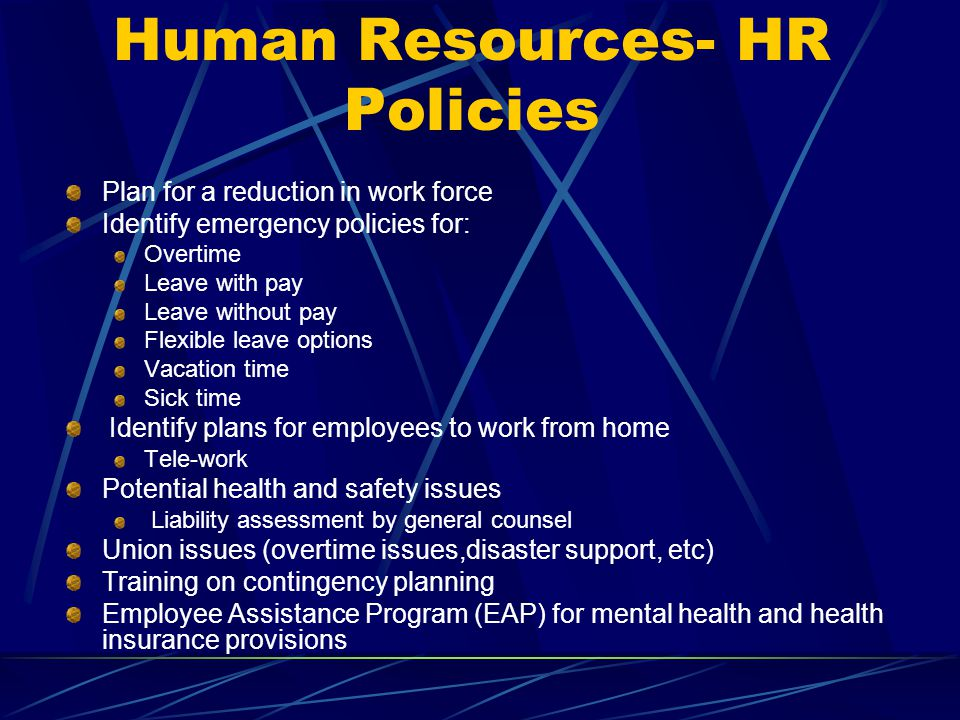 Human Resources- HR Policies Plan for a reduction in work force Identify emergency policies for: Overtime Leave with pay Leave without pay Flexible le