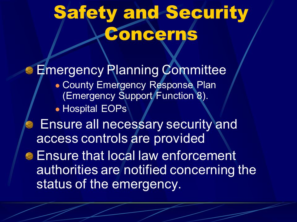Safety and Security Concerns Emergency Planning Committee County Emergency Response Plan (Emergency Support Function 8). Hospital EOPs Ensure all nece