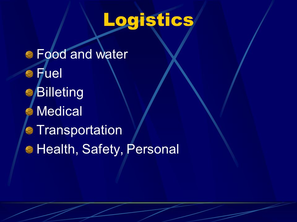 Logistics Food and water Fuel Billeting Medical Transportation Health, Safety, Personal