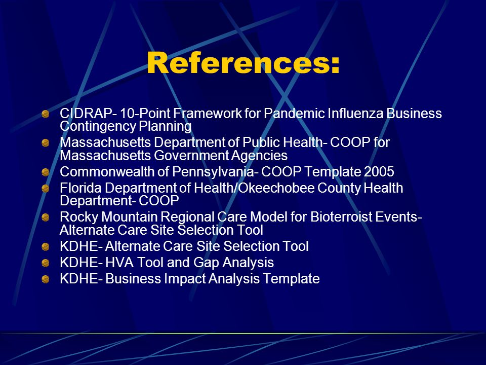 References: CIDRAP- 10-Point Framework for Pandemic Influenza Business Contingency Planning Massachusetts Department of Public Health- COOP for Massac