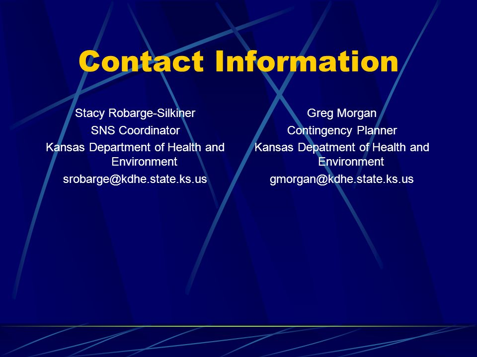 Contact Information Stacy Robarge-Silkiner SNS Coordinator Kansas Department of Health and Environment srobarge@kdhe.state.ks.us Greg Morgan Contingen