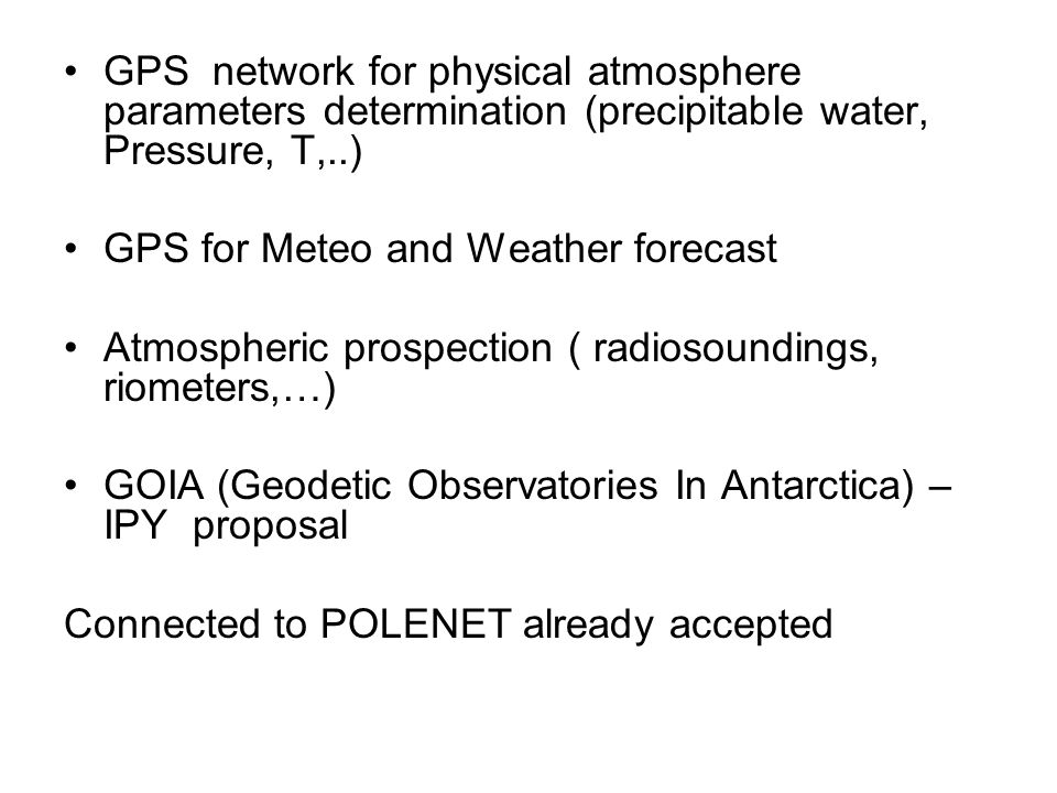 GPS network for physical atmosphere parameters determination (precipitable water, Pressure, T,..) GPS for Meteo and Weather forecast Atmospheric prosp