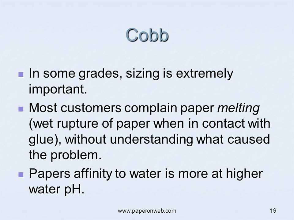 www.paperonweb.com19 Cobb In some grades, sizing is extremely important. In some grades, sizing is extremely important. Most customers complain paper