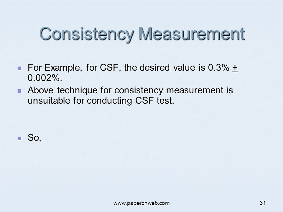 www.paperonweb.com31 Consistency Measurement For Example, for CSF, the desired value is 0.3% + 0.002%. For Example, for CSF, the desired value is 0.3%