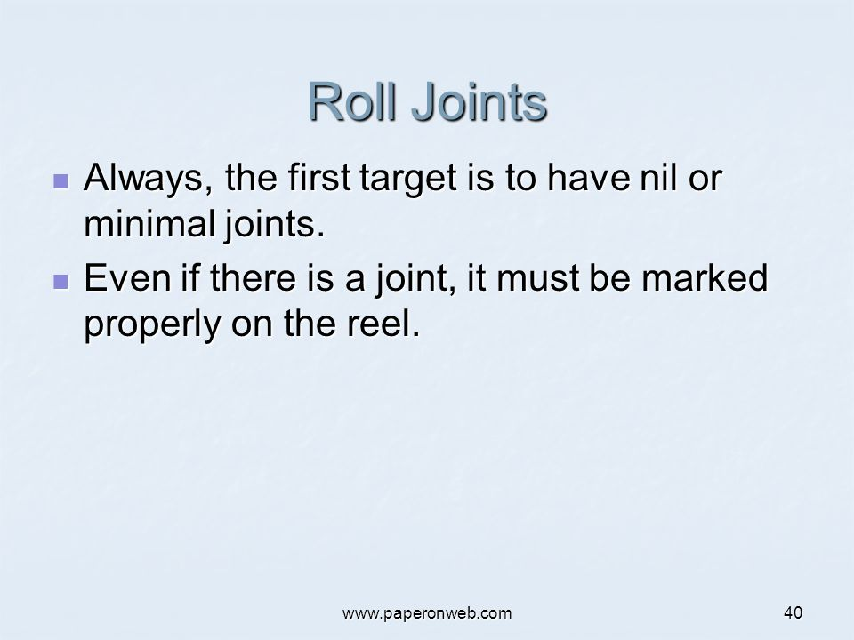 www.paperonweb.com40 Roll Joints Always, the first target is to have nil or minimal joints. Always, the first target is to have nil or minimal joints.