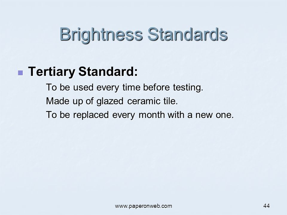 www.paperonweb.com44 Brightness Standards Tertiary Standard: Tertiary Standard: To be used every time before testing. Made up of glazed ceramic tile.