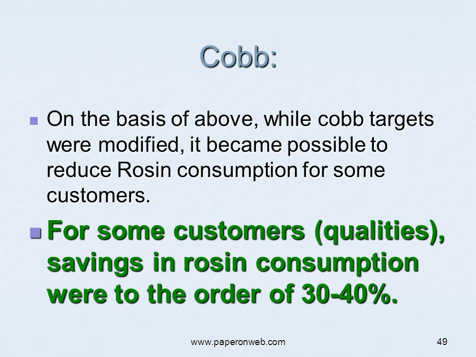www.paperonweb.com49 Cobb: On the basis of above, while cobb targets were modified, it became possible to reduce Rosin consumption for some customers.