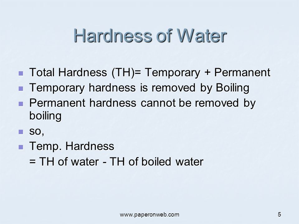 www.paperonweb.com5 Hardness of Water Total Hardness (TH)= Temporary + Permanent Total Hardness (TH)= Temporary + Permanent Temporary hardness is remo