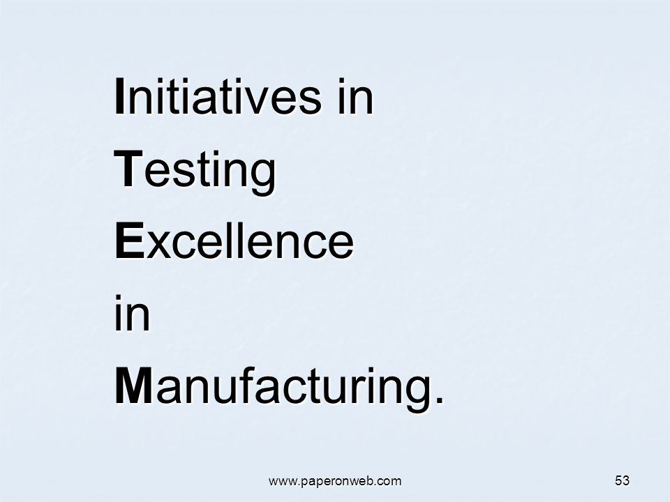 www.paperonweb.com53 Initiatives in Testing Excellence in Manufacturing.
