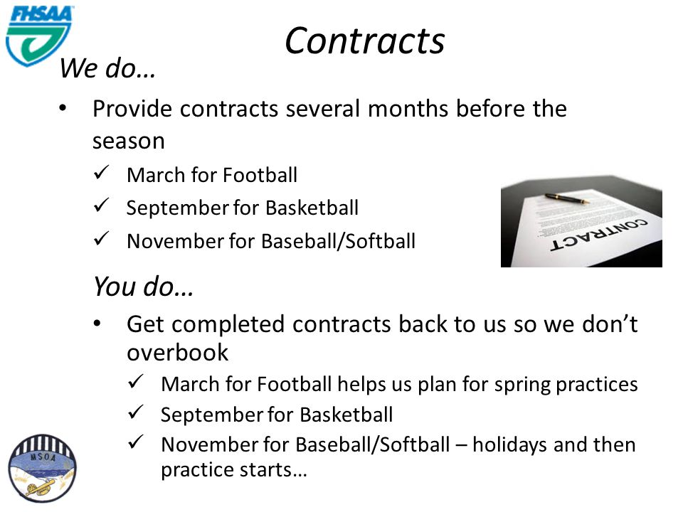 Contracts We do… Provide contracts several months before the season March for Football September for Basketball November for Baseball/Softball You do… Get completed contracts back to us so we dont overbook March for Football helps us plan for spring practices September for Basketball November for Baseball/Softball – holidays and then practice starts…