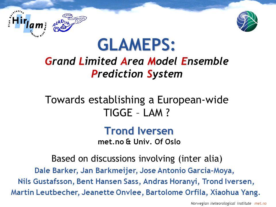 Norwegian Meteorological Institute met.no GLAMEPS: GLAME PS GLAMEPS: Grand Limited Area Model Ensemble Prediction System Towards establishing a Europe