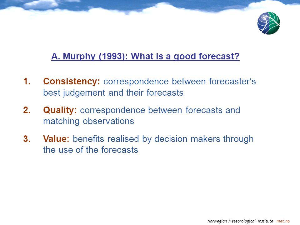 Norwegian Meteorological Institute met.no A. Murphy (1993): What is a good forecast? 1.Consistency: correspondence between forecasters best judgement
