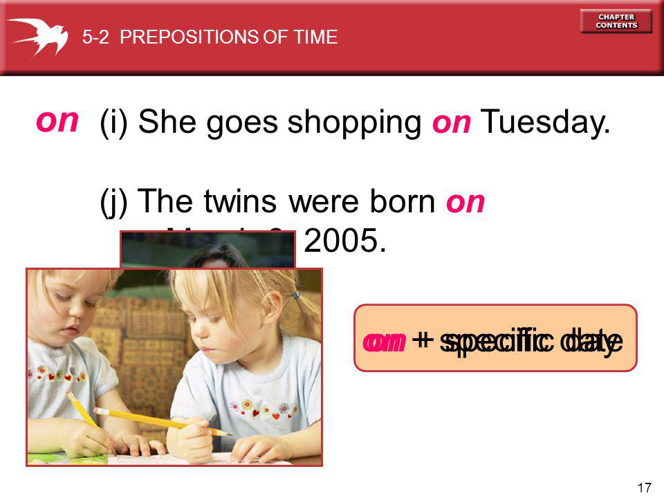 17 (i) She goes shopping on Tuesday. (j) The twins were born on March 3, 2005.