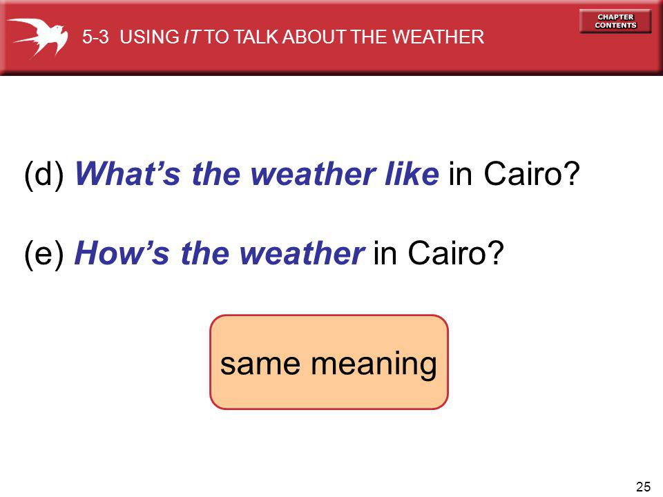 25 (d) Whats the weather like in Cairo. (e) Hows the weather in Cairo.