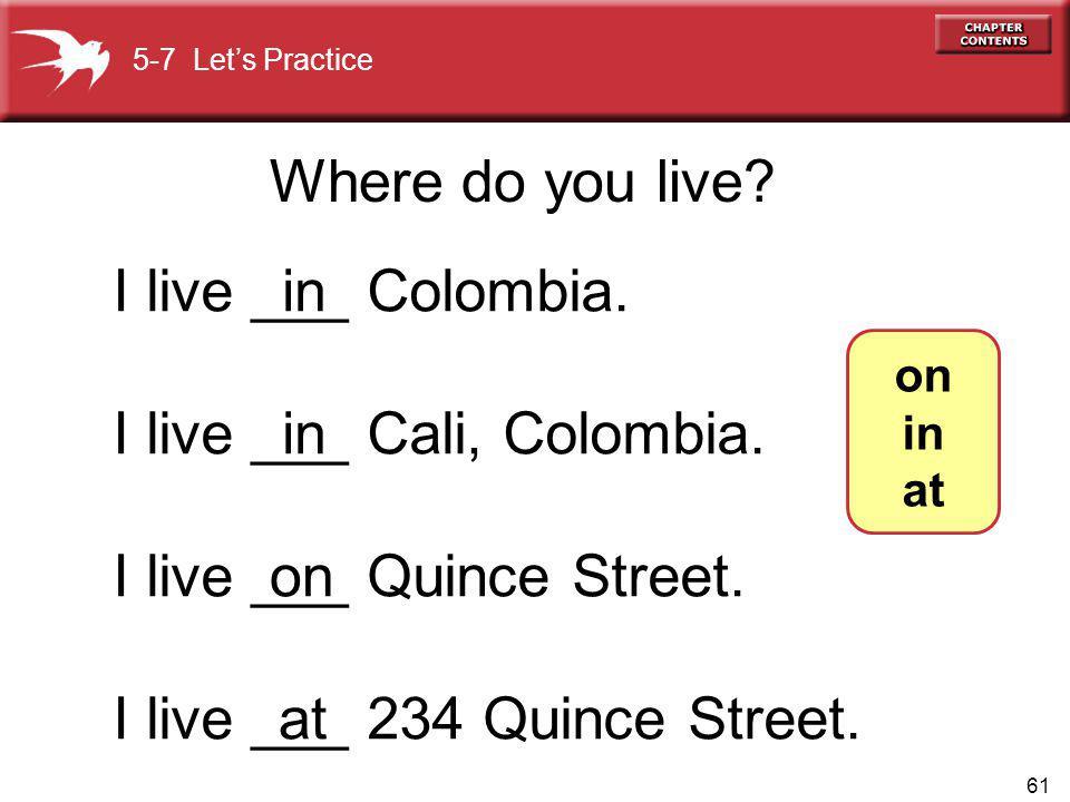 61 Where do you live. I live ___ Colombia. I live ___ Cali, Colombia.