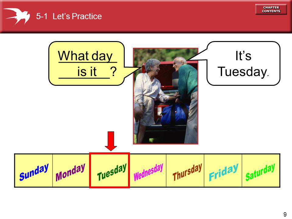 9 Its Tuesday. 5-1 Lets Practice What day is it ________ _______