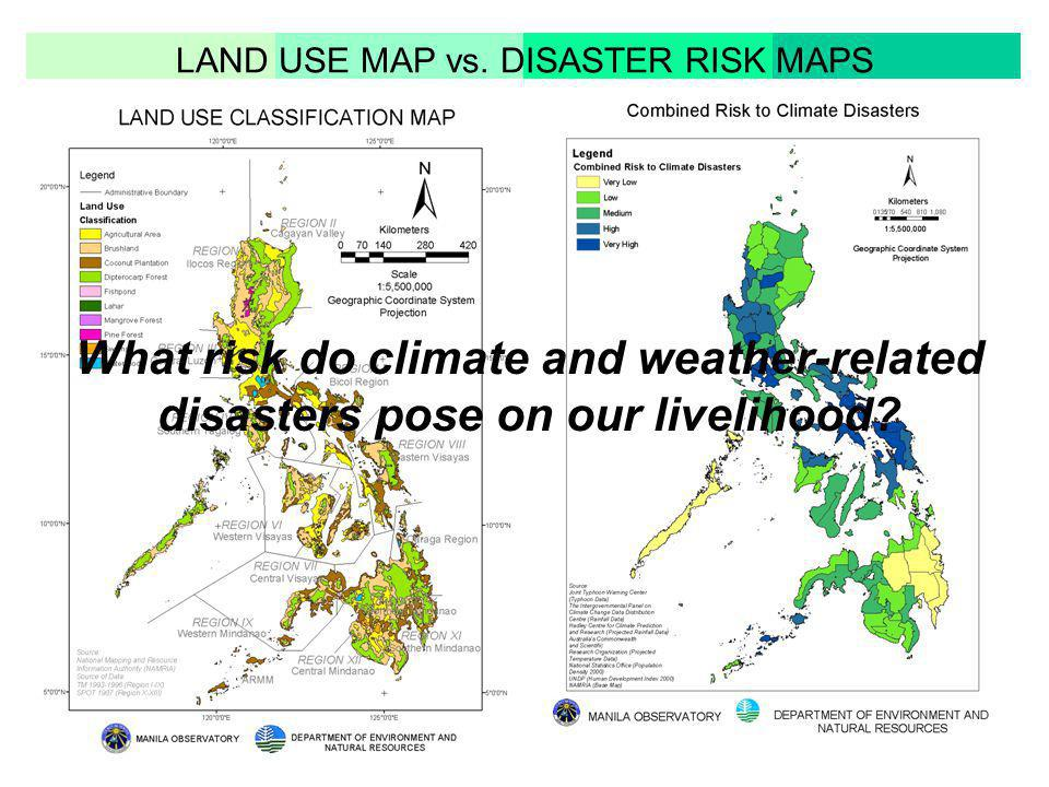 LAND USE MAP vs. DISASTER RISK MAPS What risk do climate and weather-related disasters pose on our livelihood?