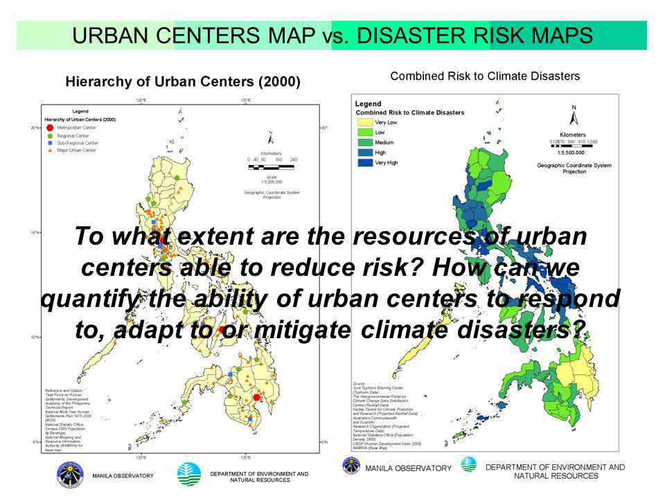URBAN CENTERS MAP vs. DISASTER RISK MAPS To what extent are the resources of urban centers able to reduce risk? How can we quantify the ability of urb