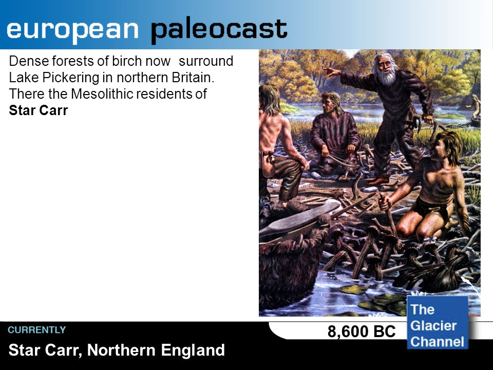 Northern England 9,600 BC The glacial tundra is gone and thick woodlands now cover most of Britain.