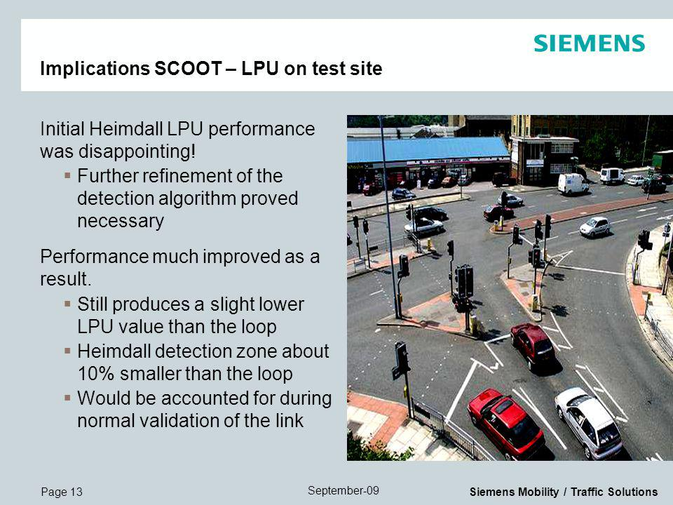 Page 13 September-09 Siemens Mobility / Traffic Solutions Implications SCOOT – LPU on test site Initial Heimdall LPU performance was disappointing.