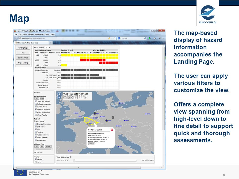 8 The map-based display of hazard information accompanies the Landing Page. The user can apply various filters to customize the view. Offers a complet