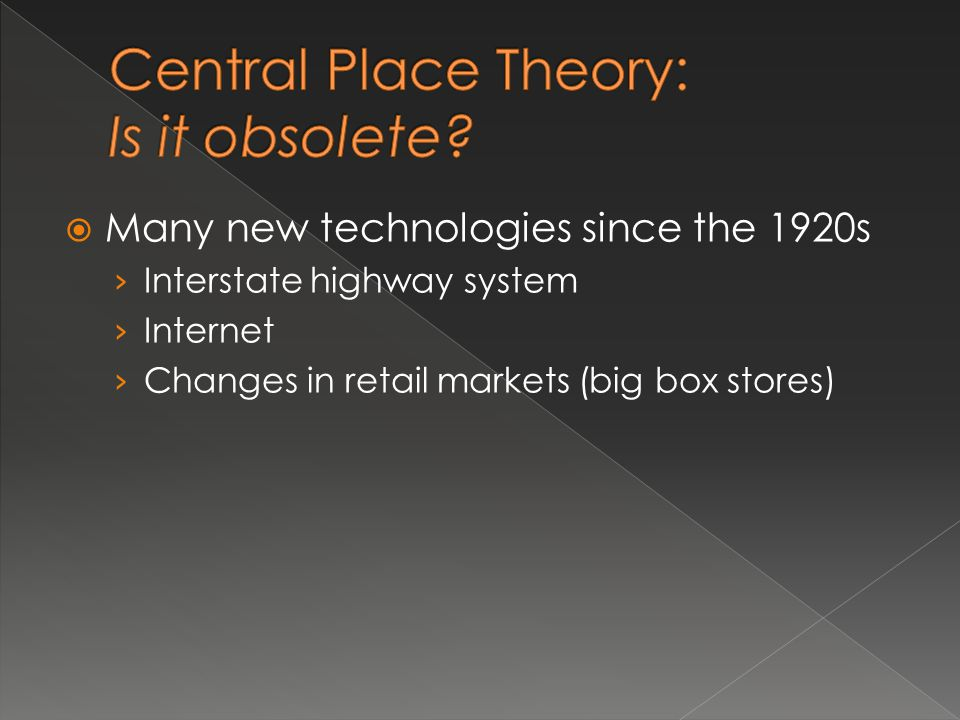 Many new technologies since the 1920s Interstate highway system Internet Changes in retail markets (big box stores)