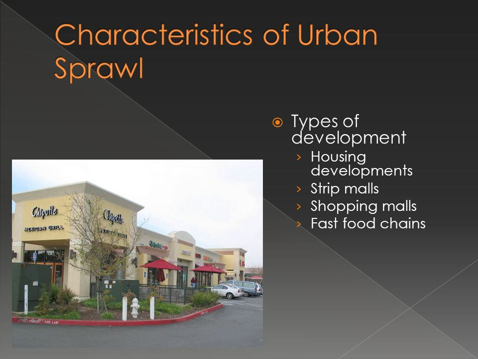 Types of development Housing developments Strip malls Shopping malls Fast food chains