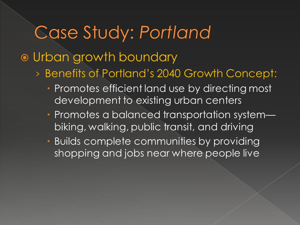 Urban growth boundary Benefits of Portlands 2040 Growth Concept: Promotes efficient land use by directing most development to existing urban centers P