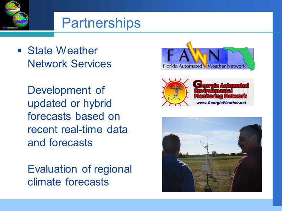Partnerships State Weather Network Services Development of updated or hybrid forecasts based on recent real-time data and forecasts Evaluation of regional climate forecasts