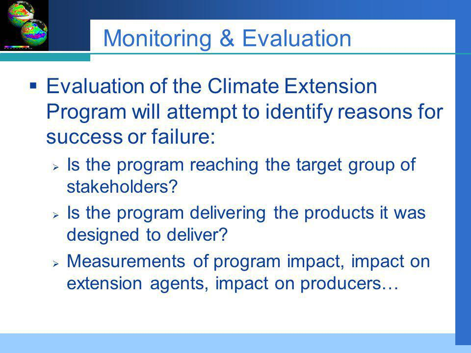 Monitoring & Evaluation Evaluation of the Climate Extension Program will attempt to identify reasons for success or failure: Is the program reaching the target group of stakeholders.