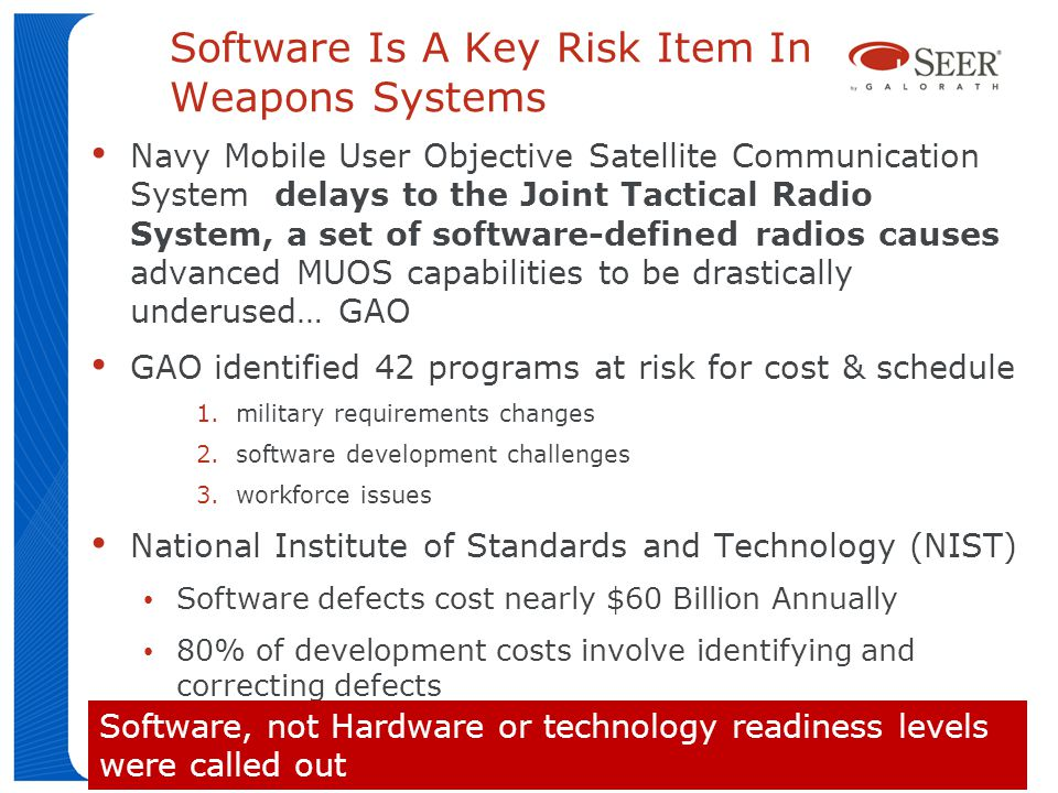 © 2012 Copyright Galorath Incorporated 8 Software Is A Key Risk Item In Weapons Systems Navy Mobile User Objective Satellite Communication System dela