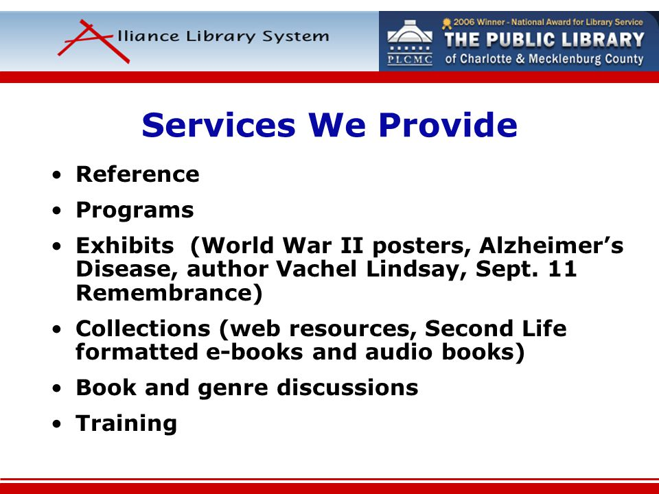 Services We Provide Reference Programs Exhibits (World War II posters, Alzheimers Disease, author Vachel Lindsay, Sept. 11 Remembrance) Collections (w