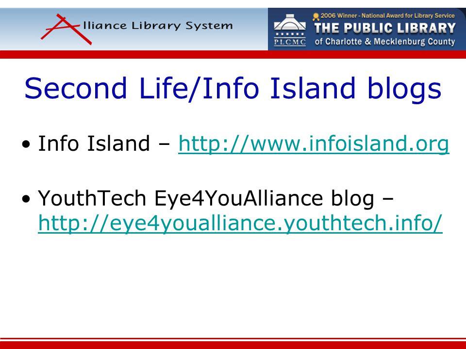 Second Life/Info Island blogs Info Island – http://www.infoisland.orghttp://www.infoisland.org YouthTech Eye4YouAlliance blog – http://eye4youalliance.youthtech.info/ http://eye4youalliance.youthtech.info/