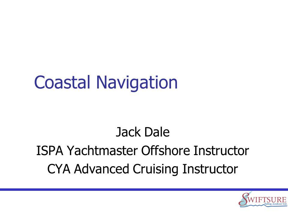 Coastal Navigation Jack Dale ISPA Yachtmaster Offshore Instructor CYA Advanced Cruising Instructor