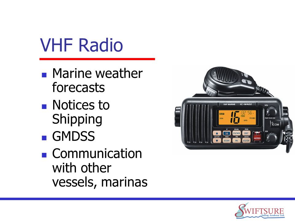 VHF Radio Marine weather forecasts Notices to Shipping GMDSS Communication with other vessels, marinas