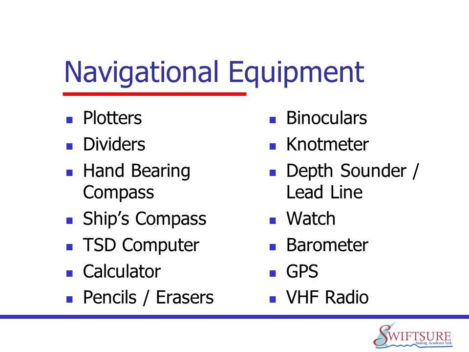 Navigational Equipment Plotters Dividers Hand Bearing Compass Ships Compass TSD Computer Calculator Pencils / Erasers Binoculars Knotmeter Depth Sound