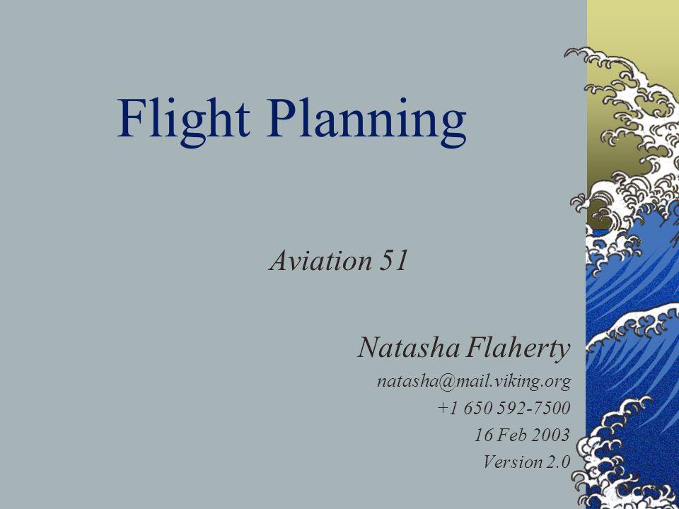 Flight Planning Aviation 51 Natasha Flaherty natasha@mail.viking.org +1 650 592-7500 16 Feb 2003 Version 2.0