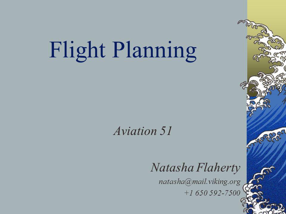 Flight Planning Aviation 51 Natasha Flaherty natasha@mail.viking.org +1 650 592-7500