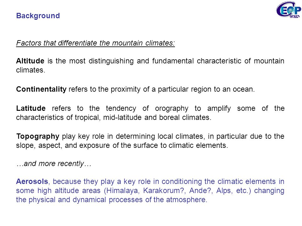 Background Factors that differentiate the mountain climates: Altitude is the most distinguishing and fundamental characteristic of mountain climates.