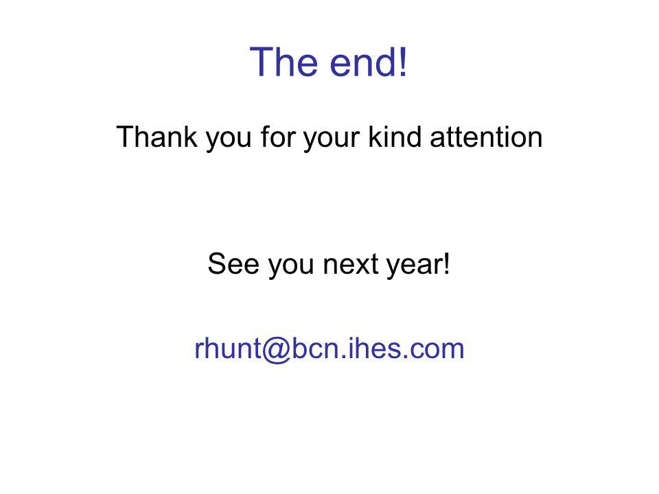 The end! Thank you for your kind attention See you next year! rhunt@bcn.ihes.com