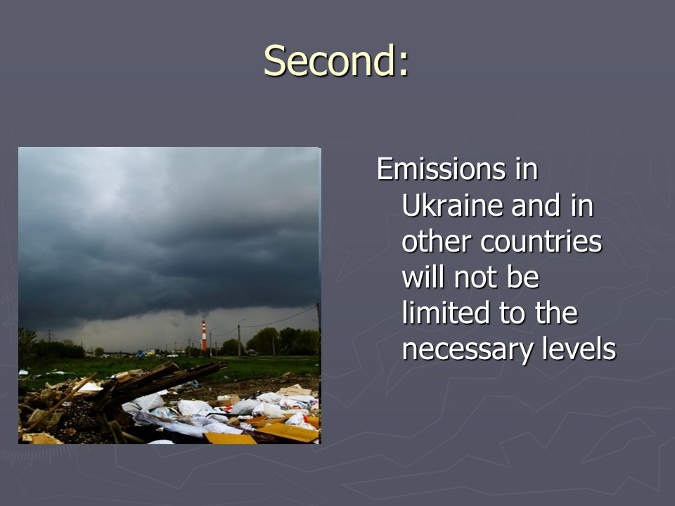 Second: Emissions in Ukraine and in other countries will not be limited to the necessary levels