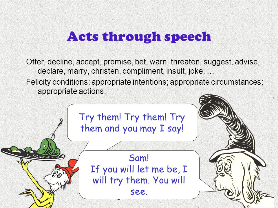 English 306A; Harris 26 Acts through speech Offer, decline, accept, promise, bet, warn, threaten, suggest, advise, declare, marry, christen, complimen