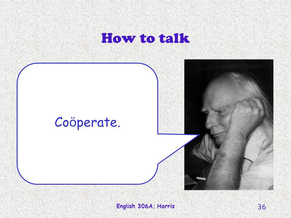 English 306A; Harris 36 How to talk Co ö perate.